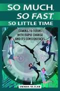 So Much, So Fast, So Little Time : Coming to Terms with Rapid Change and Its Consequences