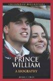 Prince William: A Biography (Greenwood Biographies)