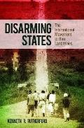 Disarming States : The International Movement to Ban Landmines