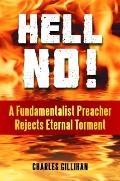 Hell No! : A Fundamentalist Preacher Rejects Eternal Torment