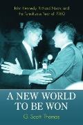 New World to Be Won : John Kennedy, Richard Nixon, and the Tumultuous Year of 1960