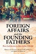 Foreign Affairs and the Founding Fathers : From Confederation to Constitution, 1776-1787
