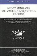 Negotiating and Structuring Acquisitions in China: Leading Lawyers on Performing Due Diligen...