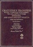 Cases and Materials on Gratuitous Transfers : Wills, Intestate Succession, Trusts, Gifts, Fu...