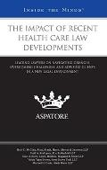 The Impact of Recent Health Care Law Developments: Leading Lawyers on Navigating Changes, Ov...