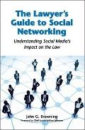 Lawyer's Guide to Social Networking : Understanding Social Media's Impact on the Law