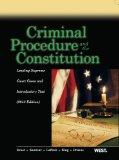 Criminal Procedure and the Constitution, Leading Supreme Court Cases and Introductory Text, ...