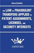 Law of Fraudulent Transfers Applied to Patent Assignments, Licenses, and Security Interests