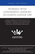 Working with Government Agencies in Climate Change Law: Leading Lawyers on Communicating wit...