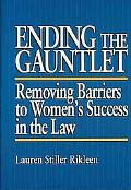 Ending the Gauntlet Removing Barriers to Women's Success in the Law