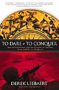To Dare And to Conquer Special Operations and the Destiny of Nations, from Achilles to Al Queda