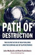 Path of Destruction The Devastation of New Orleans And the Coming Age of Superstorms