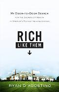 Rich Like Them: My Door-to-Door Search for the Secrets of Wealth in America's Richest Neighb...