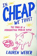 In CHEAP We Trust: The Story of a Misunderstood American Virtue
