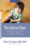 The Autism Book: What Every Parent Needs to Know About Early Detection, Treatment, Recovery,...
