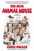 Real Animal House The Awesomely Depraved Saga of the Fraternity That Inspired the Movie