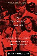 My Father's Keeper Children of Nazi Leaders--An Intimate History of Damage and Denial