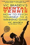 Vic Braden's Mental Tennis How to Psych Yourself to a Winning Game