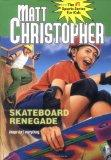 Skateboard Renegade (Matt Christopher Sports Classics)