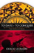 To Dare And to Conquer Special Operations And the Destiny of Nations, from Achilles to Al Qaeda