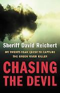Chasing The Devil My Twenty-year Quest To Capture The Green River Killer