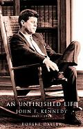 Unfinished Life John F. Kennedy, 1917-1963