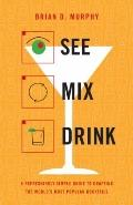 See Mix Drink : Refreshingly Simple Guide to Crafting the World's Most Popular Cocktails