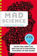 Mad Science : Einstein's Fridge, Dewar's Flask, Mach's Speed, and 362 Other Inventions and D...