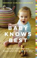 Baby Knows Best : Raising a Confident and Resourceful Child, the RIE� Way