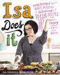 Isa Does It : Amazingly Easy, Wildly Delicious Vegan Recipes for Every Day of the Week