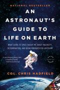 Astronaut's Guide to Life on Earth : What Going to Space Taught Me about Ingenuity, Determin...