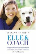 Elle and Coach : Diabetes, the Fight for My Daughter's Life, and the Dog Who Changed Everything