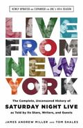 Live From New York: The Complete, Uncensored History of Saturday Night Live as Told by Its S...