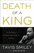 Death of a King : The Real Story of Dr. Martin Luther King Jr. 's Final Year