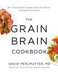 The Grain Brain Cookbook: More Than 150 Life-Changing Gluten-Free Recipes to Transform Your ...