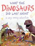 What the Dinosaurs Did Last Night : Open in Case of Dinosaurs