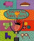 Imaginative Inventions The Who, What, Where, When, and Why of Roller Skates, Potato Chips, M...
