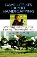 Dave Litfin's Expert Handicapping: Winning Insights into Betting Thoroughbreds - Dave Litfin...