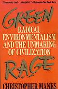 Green Rage Radical Environmentalism and the Unmaking of Civilization