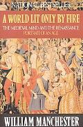 World Lit Only by Fire The Medieval Mind and the Renaissance Portrait of an Age
