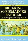 Breaking the Bismarcks Barrier History of the United States Naval Operations in World War Two