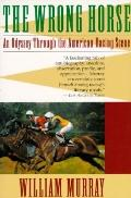Wrong Horse: An Odyssey through the American Racing Scene, Vol. 1