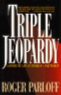 Triple Jeopardy: How Determined Lawyers Fought to Save One Man's Life, Vol. 1 - Roger Parlof...
