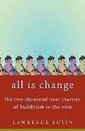 All Is Change The Two-Thousand-Year Journey of Buddhism to the West