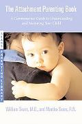 Attachment Parenting Book A Commonsense Guide to Understanding and Nurturing Your Child