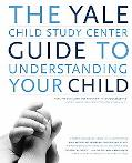Yale Child Study Center Guide to Understanding Your Child Healthy Development from Birth to ...