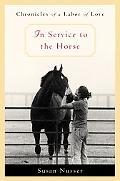 In Service to the Horse Chronicles of a Labor of Love