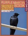 Stokes Purple Martin Book The Complete Guide to Attracting and Housing Purple Martins