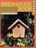 Stokes Birdhouse Book The Complete Guide to Attracting Nesting Birds
