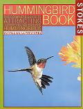 Stokes Hummingbird Book The Complete Guide to Attracting, Identifying, and Enjoying Hummingb...